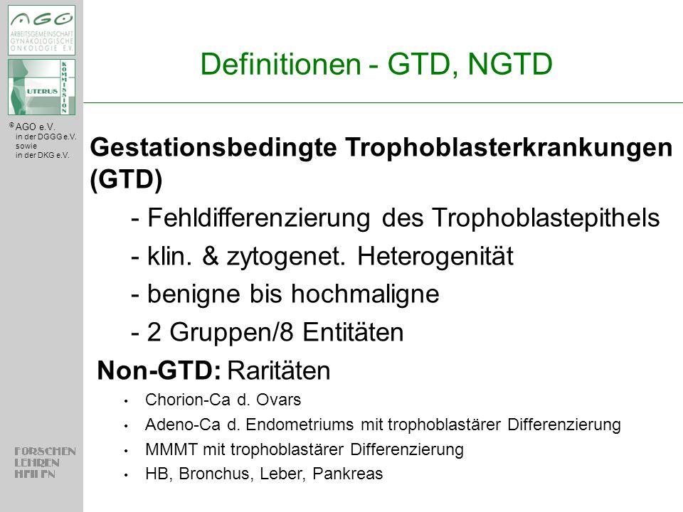 © AGO e.V. in der DGGG e.V. sowie in der DKG e.V. Definitionen - GTD, NGTD Gestationsbedingte Trophoblasterkrankungen (GTD) - Fehldifferenzierung des