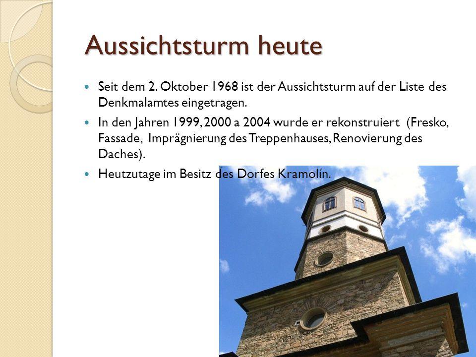 Aussichtsturm heute Aussichtsturm heute Seit dem 2. Oktober 1968 ist der Aussichtsturm auf der Liste des Denkmalamtes eingetragen. In den Jahren 1999,