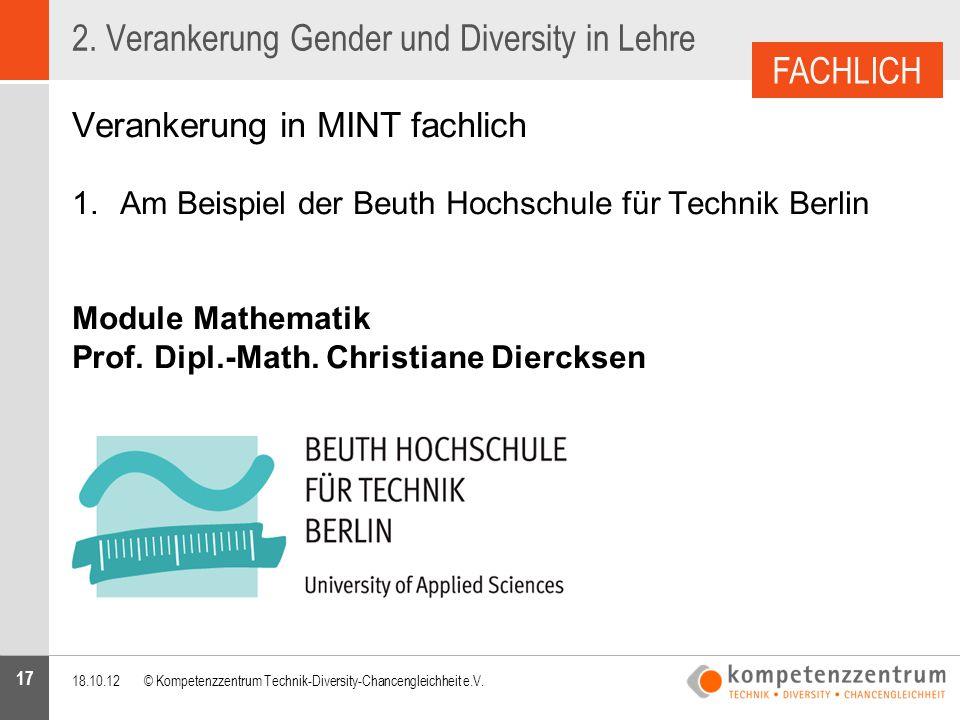 17 2. Verankerung Gender und Diversity in Lehre Verankerung in MINT fachlich 1.Am Beispiel der Beuth Hochschule für Technik Berlin Module Mathematik P