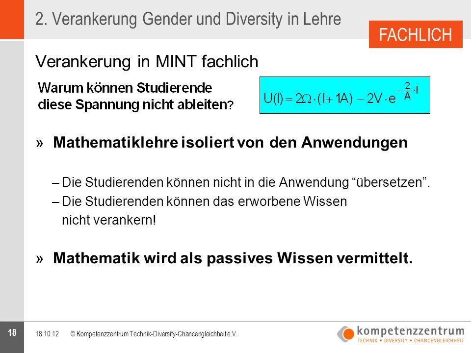18 2. Verankerung Gender und Diversity in Lehre Verankerung in MINT fachlich »Mathematiklehre isoliert von den Anwendungen –Die Studierenden können ni