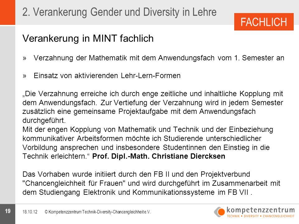 19 2. Verankerung Gender und Diversity in Lehre Verankerung in MINT fachlich »Verzahnung der Mathematik mit dem Anwendungsfach vom 1. Semester an »Ein