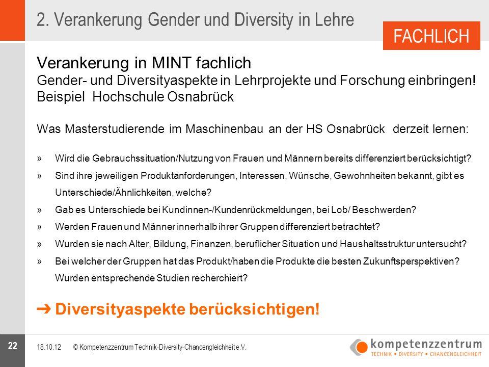 22 2. Verankerung Gender und Diversity in Lehre Verankerung in MINT fachlich Gender- und Diversityaspekte in Lehrprojekte und Forschung einbringen! Be