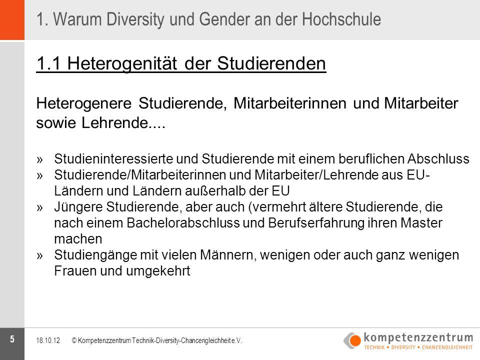5 1. Warum Diversity und Gender an der Hochschule 1.1 Heterogenität der Studierenden Heterogenere Studierende, Mitarbeiterinnen und Mitarbeiter sowie