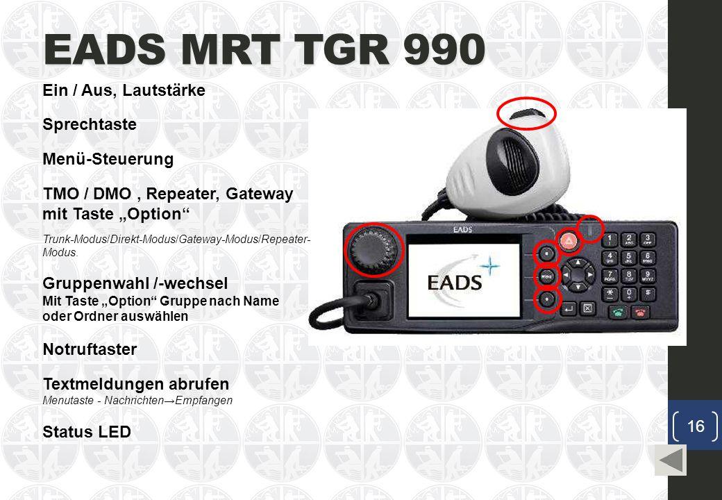 """EADS MRT TGR 990 Ein / Aus, Lautstärke Sprechtaste Notruftaster Gruppenwahl /-wechsel Mit Taste """"Option Gruppe nach Name oder Ordner auswählen Textmeldungen abrufen Menutaste - Nachrichten→Empfangen Status LED Menü-Steuerung TMO / DMO, Repeater, Gateway mit Taste """"Option Trunk-Modus/Direkt-Modus/Gateway-Modus/Repeater- Modus."""