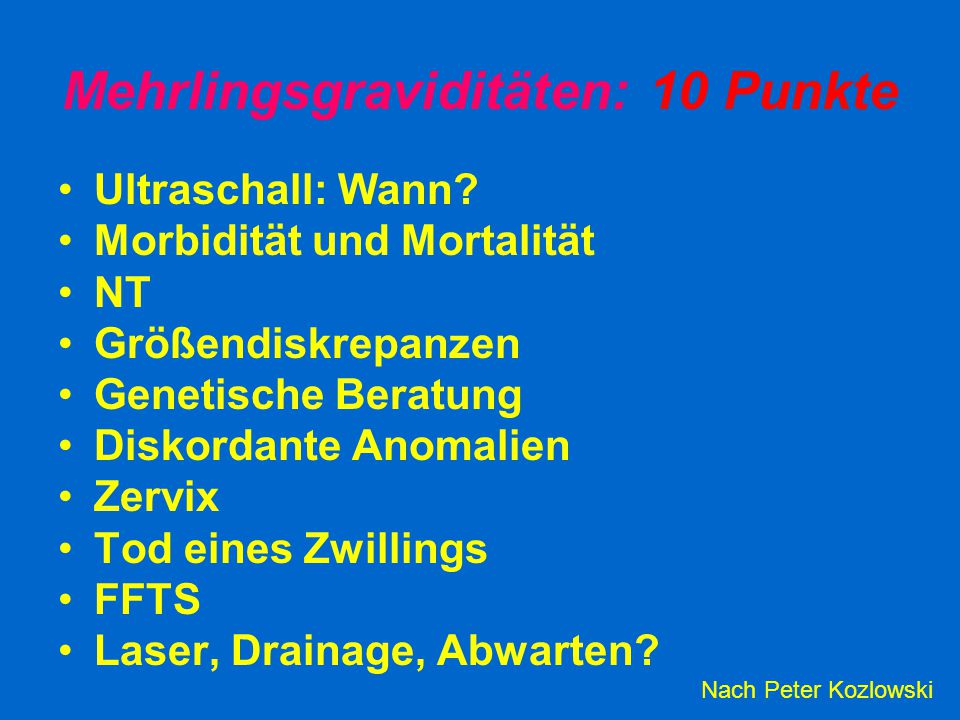 Mehrlingsgraviditäten: 10 Punkte Ultraschall: Wann? Morbidität und Mortalität NT Größendiskrepanzen Genetische Beratung Diskordante Anomalien Zervix T