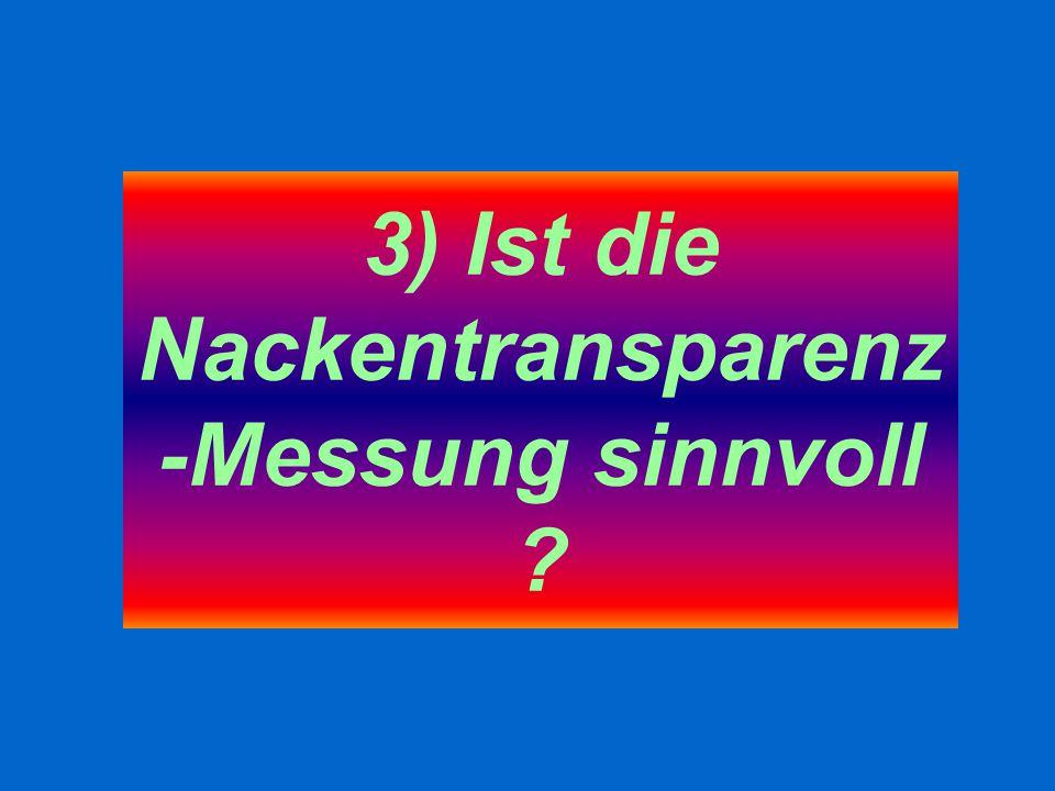 3) Ist die Nackentransparenz -Messung sinnvoll ?