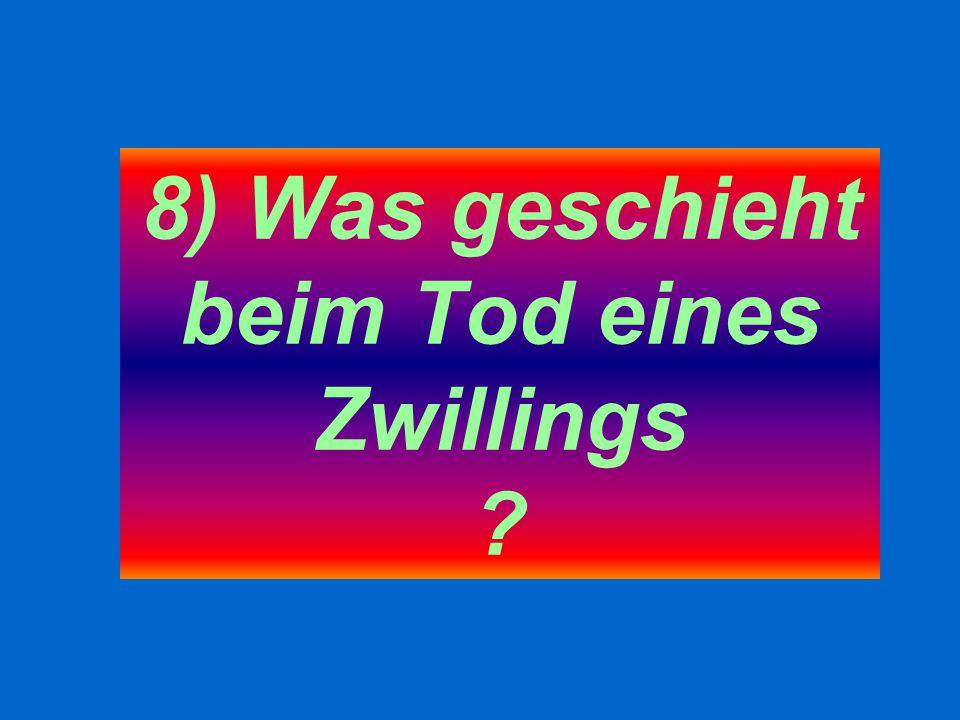 8) Was geschieht beim Tod eines Zwillings ?