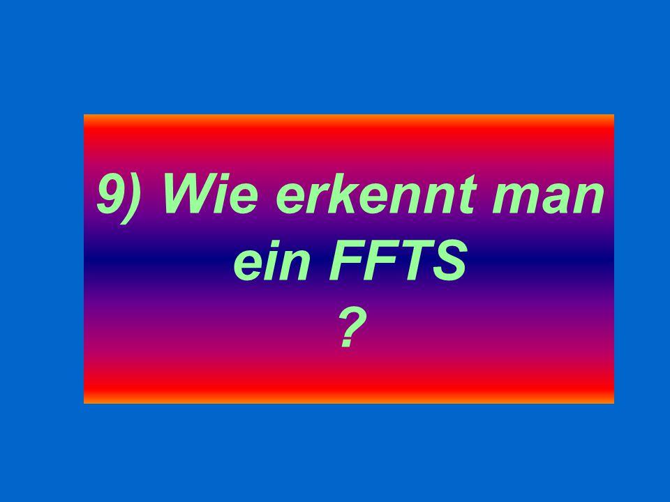 9) Wie erkennt man ein FFTS ?