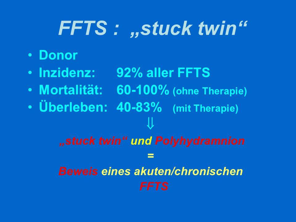 """FFTS : """"stuck twin"""" Donor Inzidenz: 92% aller FFTS Mortalität: 60-100% (ohne Therapie) Überleben:40-83% (mit Therapie)  """"stuck twin"""" und Polyhydramni"""
