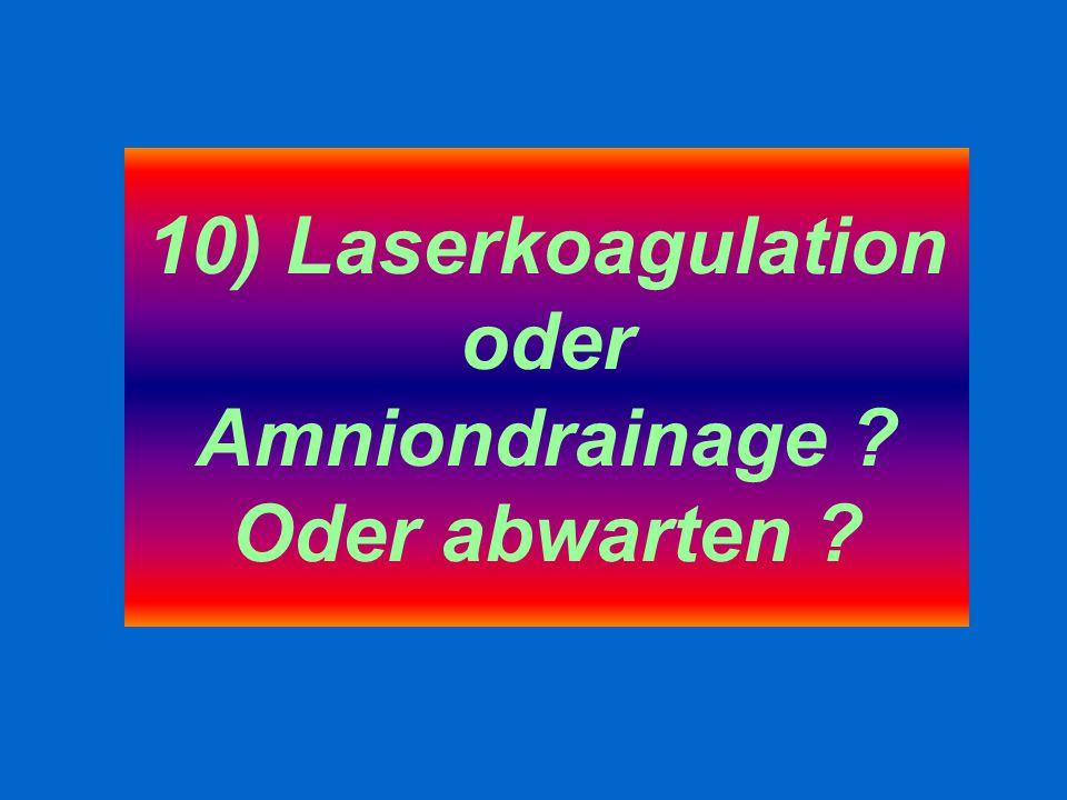 10) Laserkoagulation oder Amniondrainage ? Oder abwarten ?