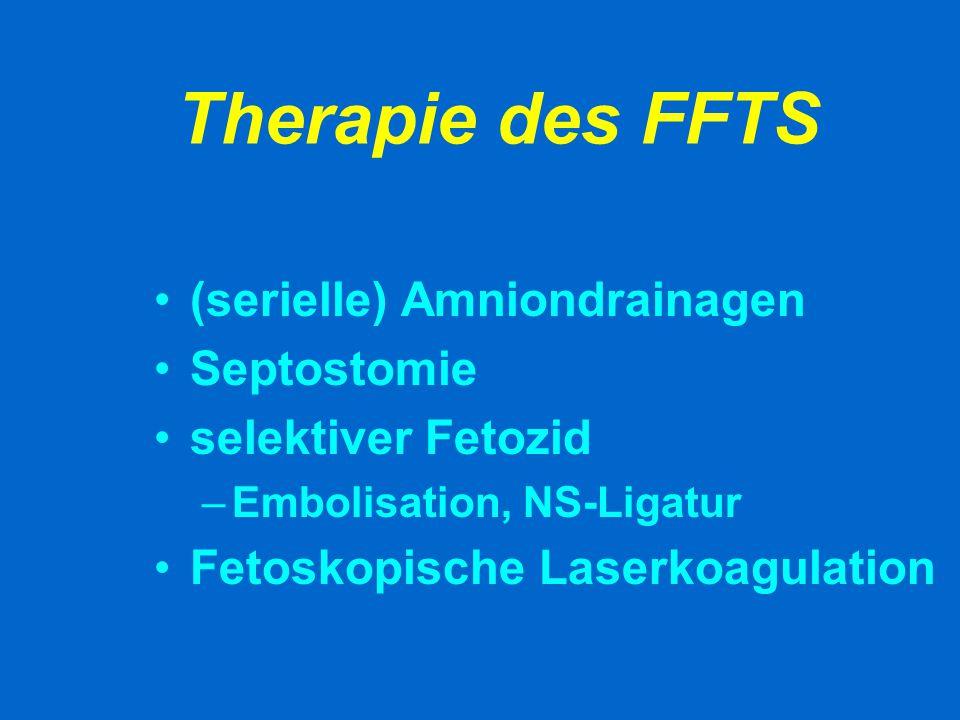 Therapie des FFTS (serielle) Amniondrainagen Septostomie selektiver Fetozid –Embolisation, NS-Ligatur Fetoskopische Laserkoagulation