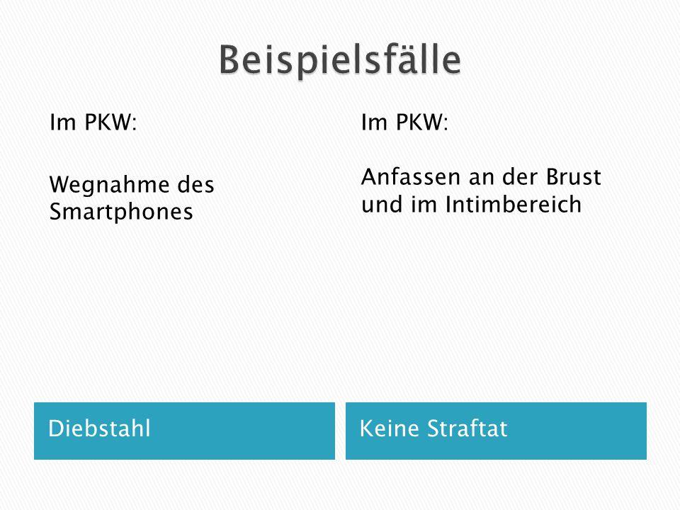 DiebstahlKeine Straftat Im PKW: Wegnahme des Smartphones Im PKW: Anfassen an der Brust und im Intimbereich