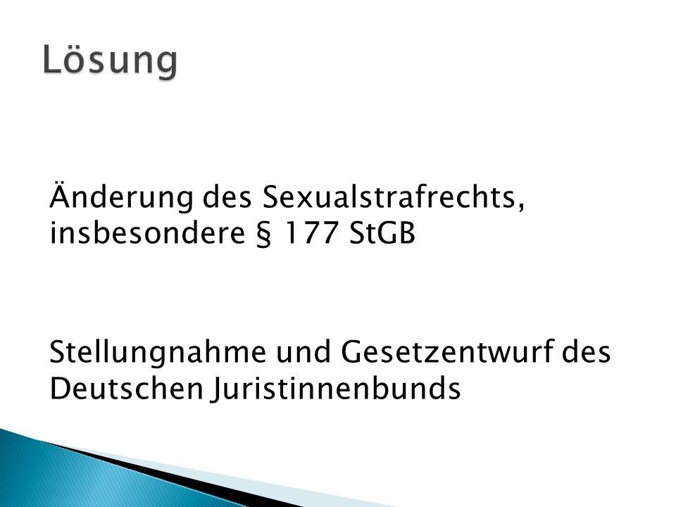 Änderung des Sexualstrafrechts, insbesondere § 177 StGB Stellungnahme und Gesetzentwurf des Deutschen Juristinnenbunds