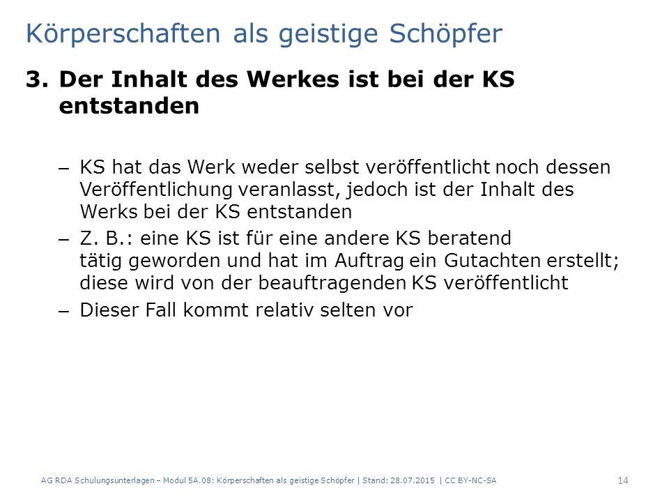Körperschaften als geistige Schöpfer 3.Der Inhalt des Werkes ist bei der KS entstanden – KS hat das Werk weder selbst veröffentlicht noch dessen Veröffentlichung veranlasst, jedoch ist der Inhalt des Werks bei der KS entstanden – Z.