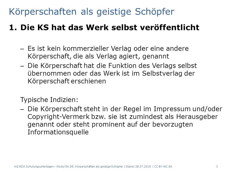 Beispiel 1.Die KS hat das Werk selbst veröffentlicht AG RDA Schulungsunterlagen – Modul 5A.08: Körperschaften als geistige Schöpfer | Stand: 28.07.2015 | CC BY-NC-SA 6 Es ist kein kommerzieller Verlag genannt die Körperschaft steht prominent auf der bevorzugten Informationsquelle Das Werk stammt vom Bayerischen Handwerkstag