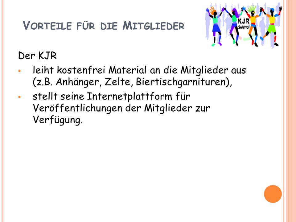 V ORTEILE FÜR DIE M ITGLIEDER Der KJR  leiht kostenfrei Material an die Mitglieder aus (z.B. Anhänger, Zelte, Biertischgarnituren),  stellt seine In