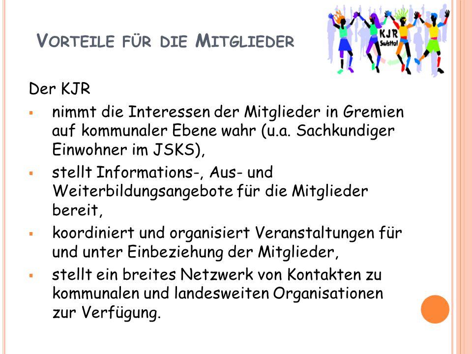 V ORTEILE FÜR DIE M ITGLIEDER Der KJR  nimmt die Interessen der Mitglieder in Gremien auf kommunaler Ebene wahr (u.a.
