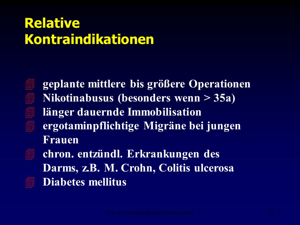 Fis - Hormonell aktuell Zypern 200621 Relative Kontraindikationen 4 geplante mittlere bis größere Operationen 4 Nikotinabusus (besonders wenn > 35a) 4