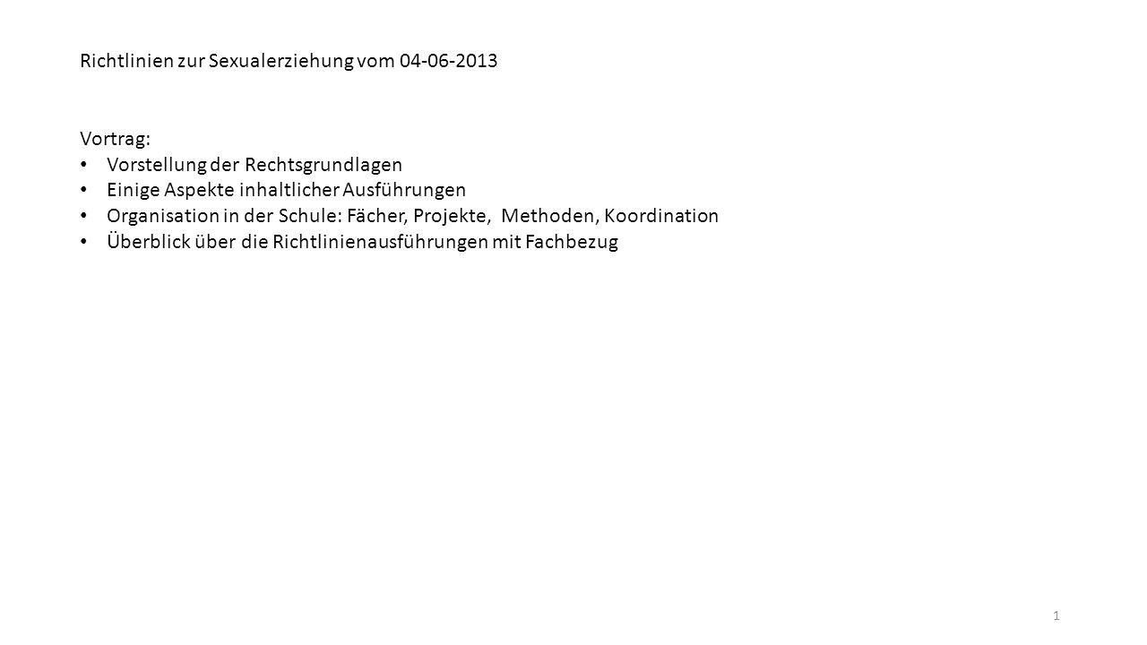 Richtlinien zur Sexualerziehung vom 04-06-2013 Vortrag: Vorstellung der Rechtsgrundlagen Einige Aspekte inhaltlicher Ausführungen Organisation in der