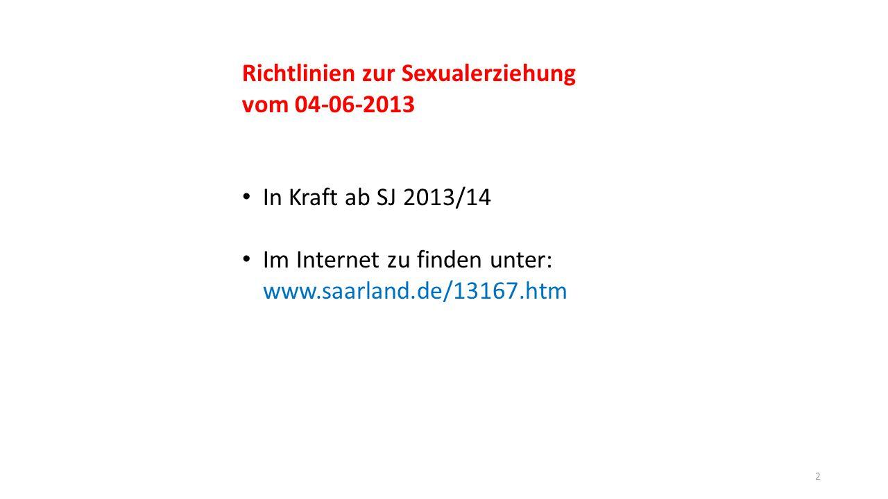 Richtlinien zur Sexualerziehung vom 04-06-2013 In Kraft ab SJ 2013/14 Im Internet zu finden unter: www.saarland.de/13167.htm 2