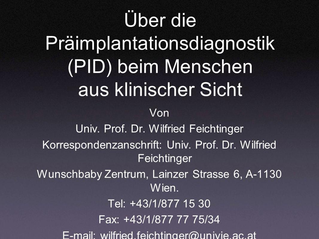 Über die Präimplantationsdiagnostik (PID) beim Menschen aus klinischer Sicht Von Univ. Prof. Dr. Wilfried Feichtinger Korrespondenzanschrift: Univ. Pr