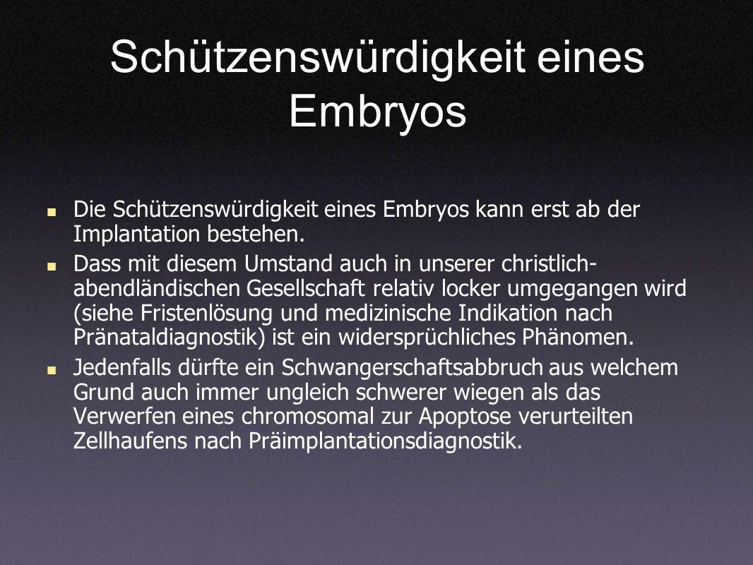 Schützenswürdigkeit eines Embryos Die Schützenswürdigkeit eines Embryos kann erst ab der Implantation bestehen. Dass mit diesem Umstand auch in unsere