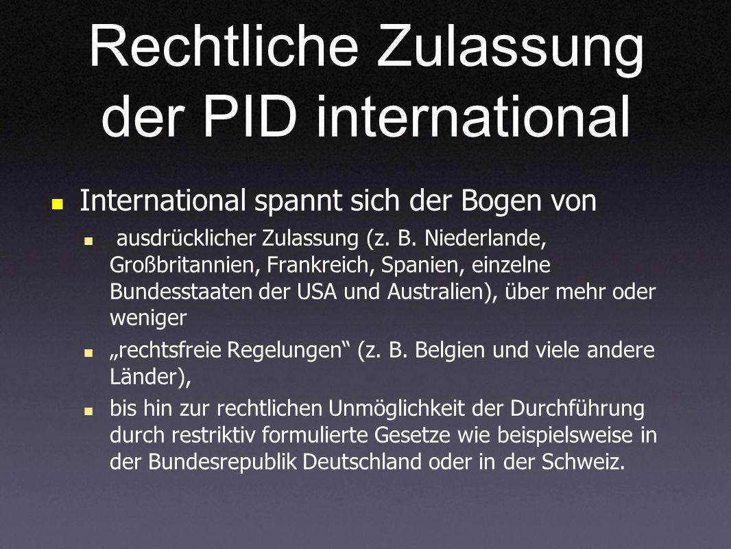 Rechtliche Zulassung der PID international International spannt sich der Bogen von ausdrücklicher Zulassung (z. B. Niederlande, Großbritannien, Frankr