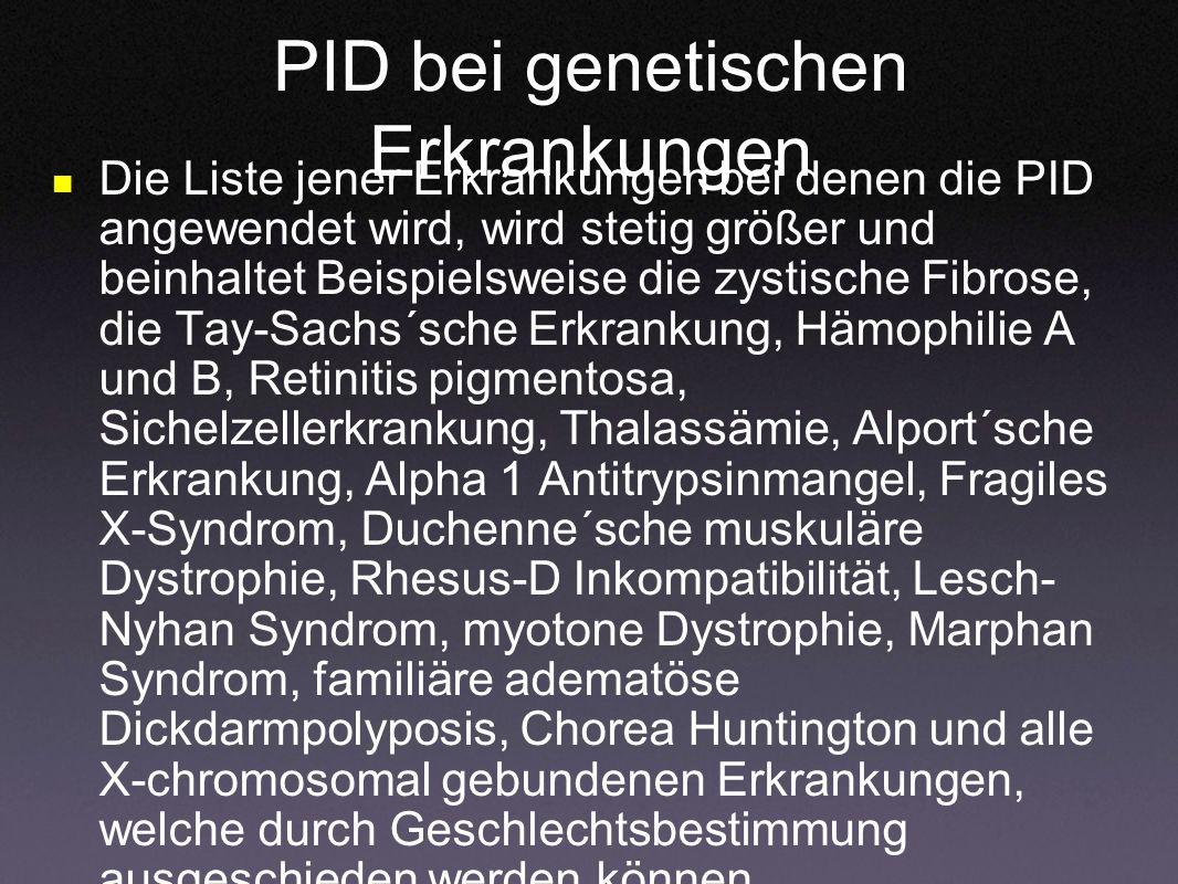 PID bei genetischen Erkrankungen Die Liste jener Erkrankungen bei denen die PID angewendet wird, wird stetig größer und beinhaltet Beispielsweise die