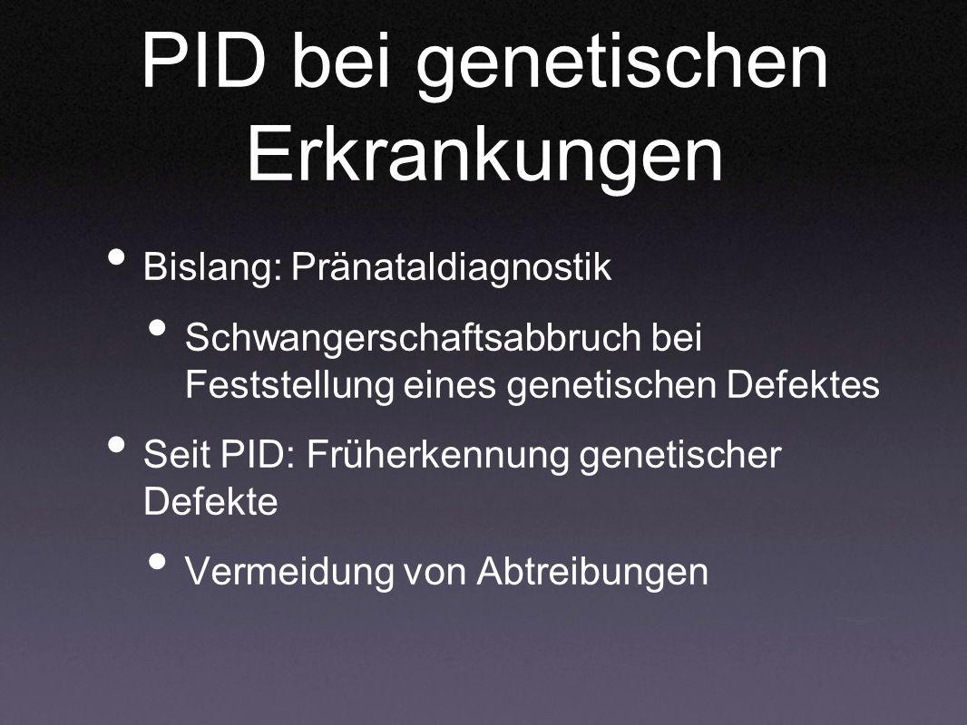 PID bei genetischen Erkrankungen Bislang: Pränataldiagnostik Schwangerschaftsabbruch bei Feststellung eines genetischen Defektes Seit PID: Früherkennu