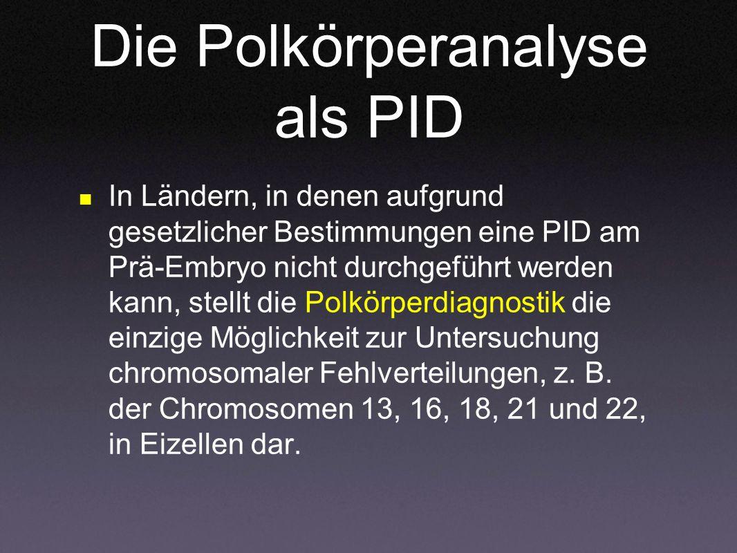 Die Polkörperanalyse als PID In Ländern, in denen aufgrund gesetzlicher Bestimmungen eine PID am Prä-Embryo nicht durchgeführt werden kann, stellt die