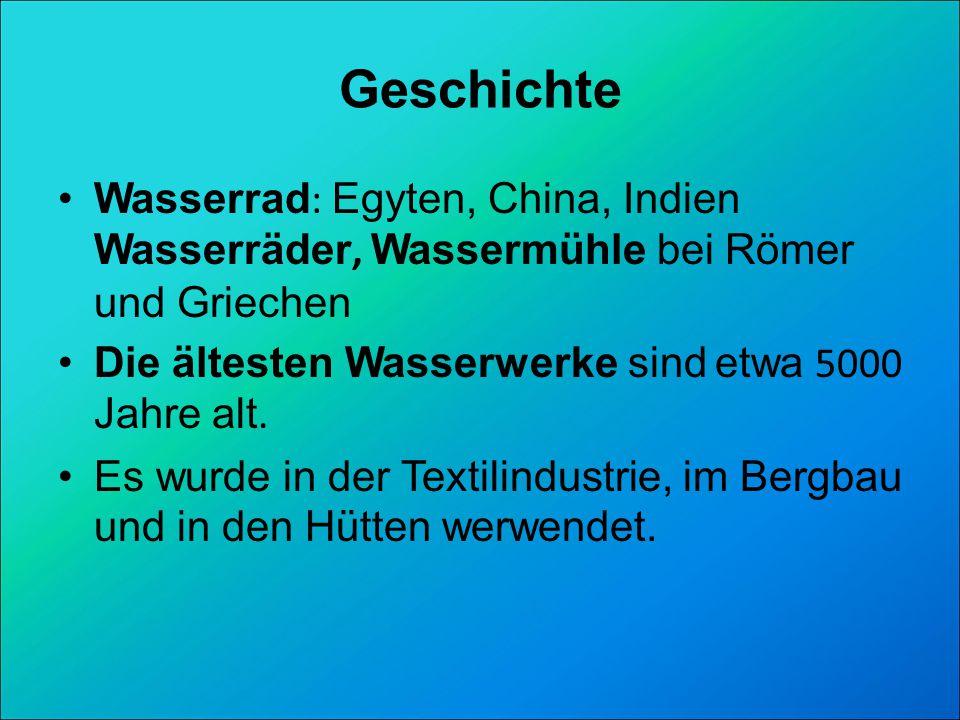 Geschichte Wasserrad : Egyten, China, Indien Wasserräder, Wassermühle bei Römer und Griechen Die ältesten Wasserwerke sind etwa 5000 Jahre alt.