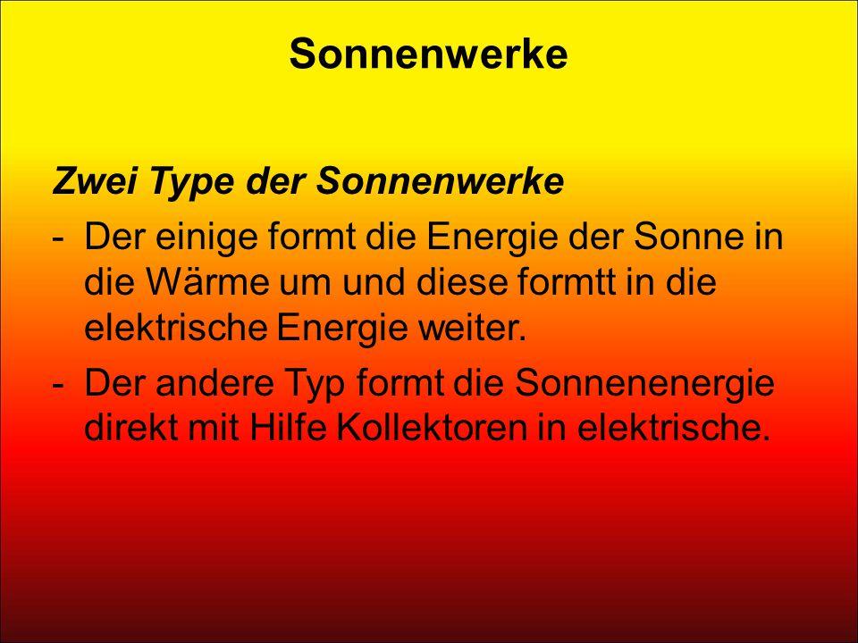 Sonnenwerke Zwei Type der Sonnenwerke -Der einige formt die Energie der Sonne in die Wärme um und diese formtt in die elektrische Energie weiter.