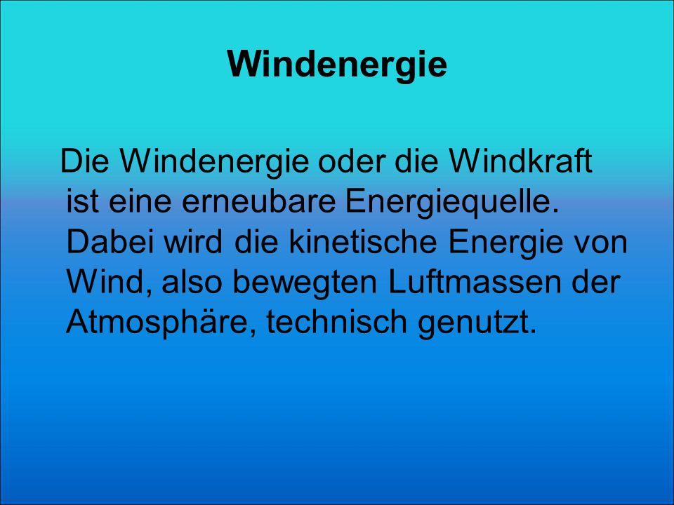 Windenergie Die Windenergie oder die Windkraft ist eine erneubare Energiequelle.