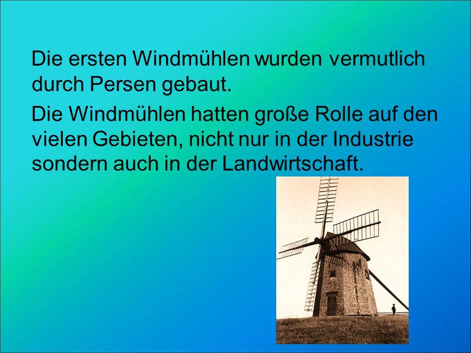 Die ersten Windmühlen wurden vermutlich durch Persen gebaut. Die Windmühlen hatten große Rolle auf den vielen Gebieten, nicht nur in der Industrie son