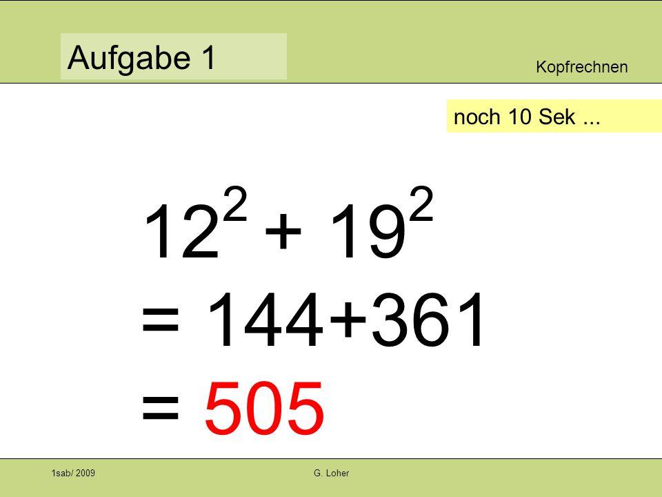 LU1 – Kopfrechnen 1sab/ 2009G. Loher/ 10 Aufgaben Zeit pro Aufgabe: 60 Sek Notiere nur das Schlussresultat!