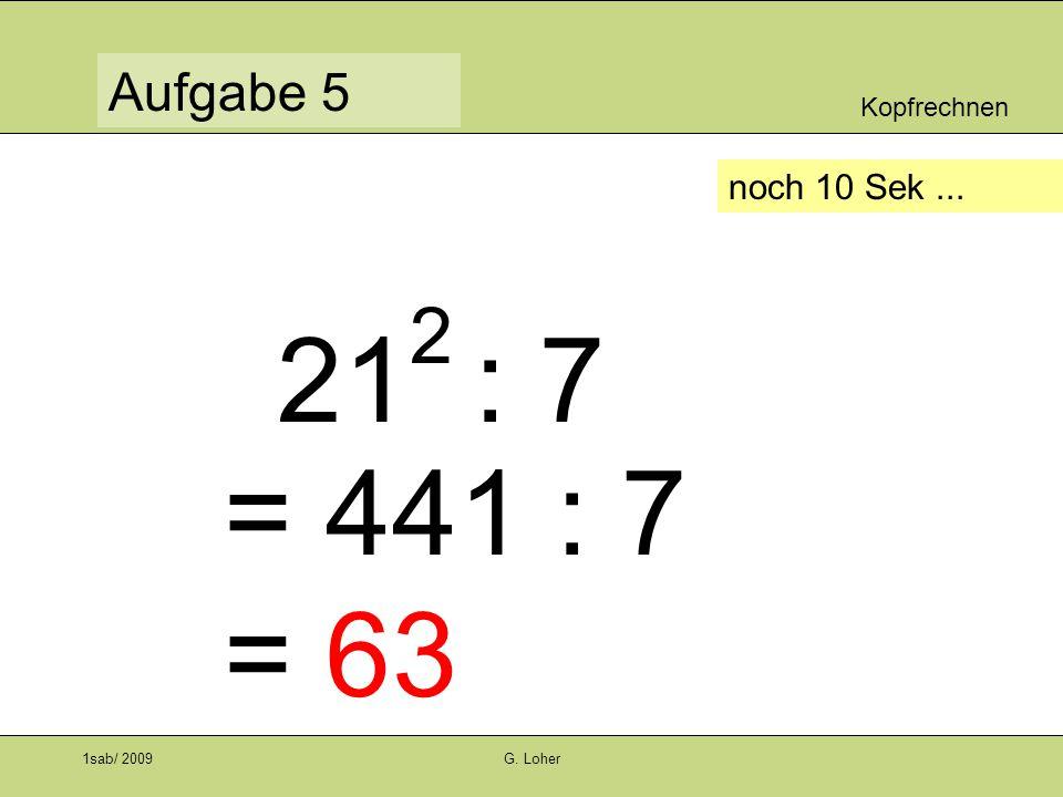 Kopfrechnen Aufgabe 4 1sab/ 2009G. Loher noch 10 Sek... 23 2 + 3 3 = 529 + 27 = 556