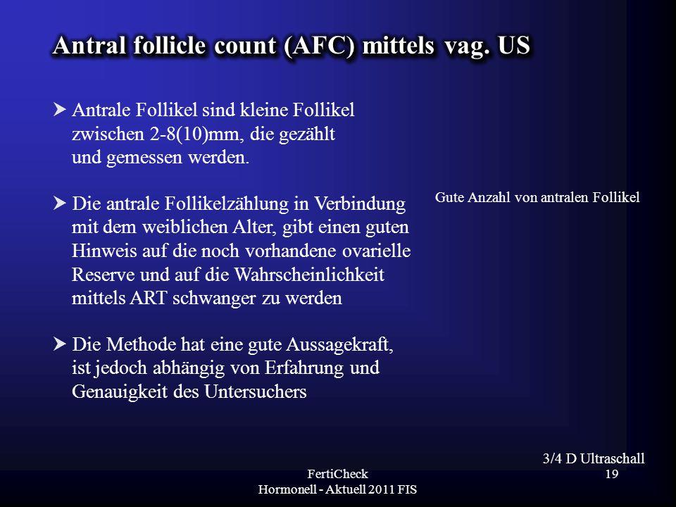  Antrale Follikel sind kleine Follikel zwischen 2-8(10)mm, die gezählt und gemessen werden.  Die antrale Follikelzählung in Verbindung mit dem weibl