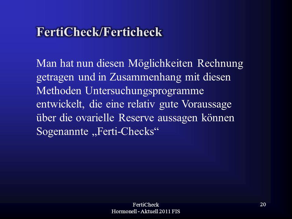 FertiCheck Hormonell - Aktuell 2011 FIS Man hat nun diesen Möglichkeiten Rechnung getragen und in Zusammenhang mit diesen Methoden Untersuchungsprogra