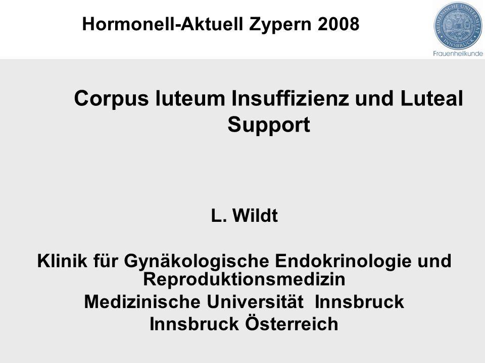 L. Wildt Klinik für Gynäkologische Endokrinologie und Reproduktionsmedizin Medizinische Universität Innsbruck Innsbruck Österreich Corpus luteum Insuf