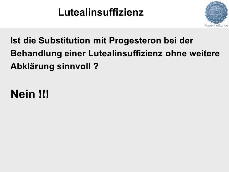 Ist die Substitution mit Progesteron bei der Behandlung einer Lutealinsuffizienz ohne weitere Abklärung sinnvoll ? Nein !!! Lutealinsuffizienz