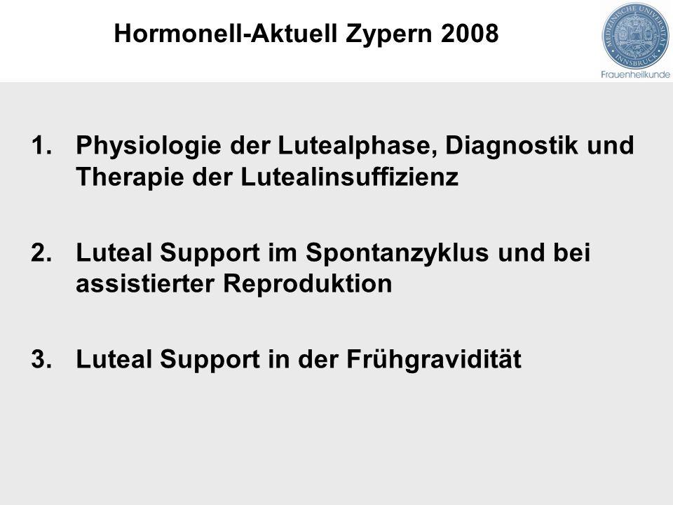 1.Physiologie der Lutealphase, Diagnostik und Therapie der Lutealinsuffizienz 2.Luteal Support im Spontanzyklus und bei assistierter Reproduktion 3.Luteal Support in der Frühgravidität Hormonell-Aktuell Zypern 2008