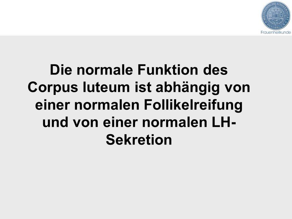Die normale Funktion des Corpus luteum ist abhängig von einer normalen Follikelreifung und von einer normalen LH- Sekretion
