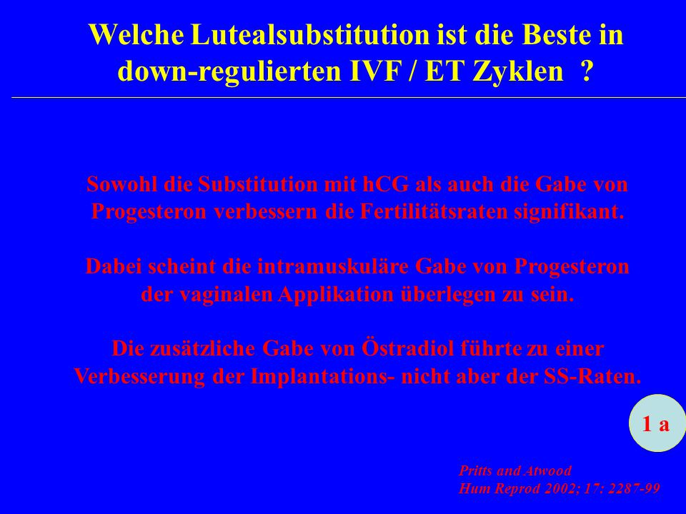 Welche Lutealsubstitution ist die Beste in down-regulierten IVF / ET Zyklen ? Sowohl die Substitution mit hCG als auch die Gabe von Progesteron verbes