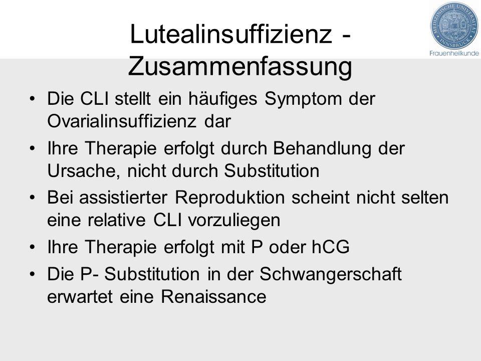 Lutealinsuffizienz - Zusammenfassung Die CLI stellt ein häufiges Symptom der Ovarialinsuffizienz dar Ihre Therapie erfolgt durch Behandlung der Ursach
