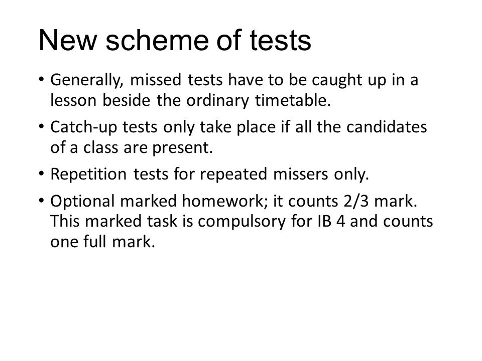 New scheme of tests Generally, missed tests have to be caught up in a lesson beside the ordinary timetable.
