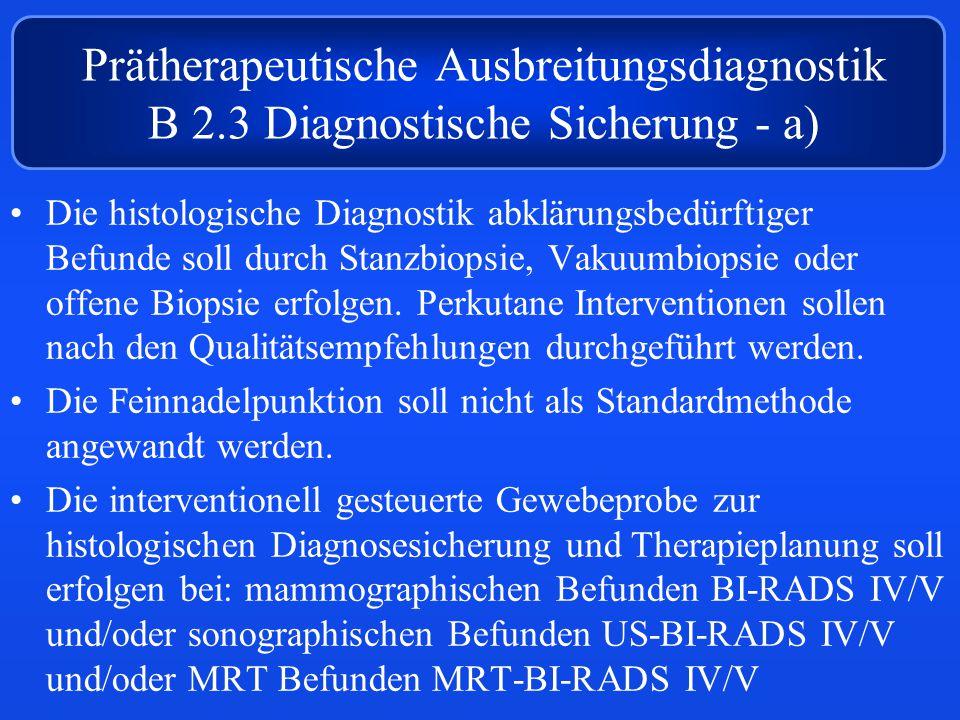 Die histologische Diagnostik abklärungsbedürftiger Befunde soll durch Stanzbiopsie, Vakuumbiopsie oder offene Biopsie erfolgen.
