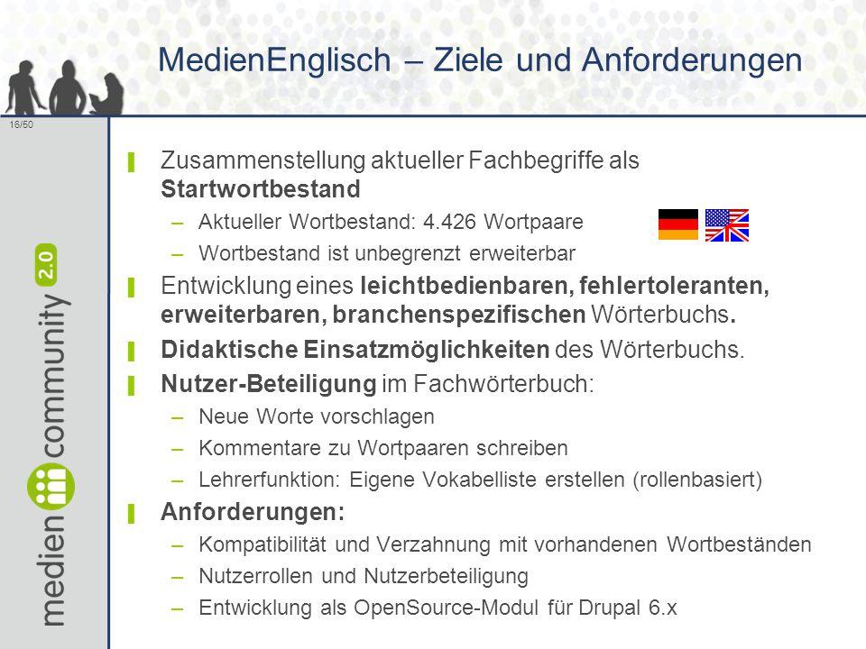 16/50 MedienEnglisch – Ziele und Anforderungen ▌ Zusammenstellung aktueller Fachbegriffe als Startwortbestand –Aktueller Wortbestand: 4.426 Wortpaare