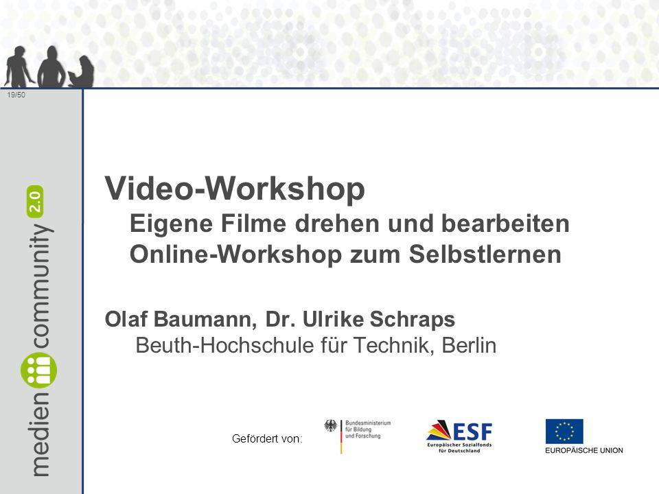 19/50 Video-Workshop Eigene Filme drehen und bearbeiten Online-Workshop zum Selbstlernen Olaf Baumann, Dr. Ulrike Schraps Beuth-Hochschule für Technik