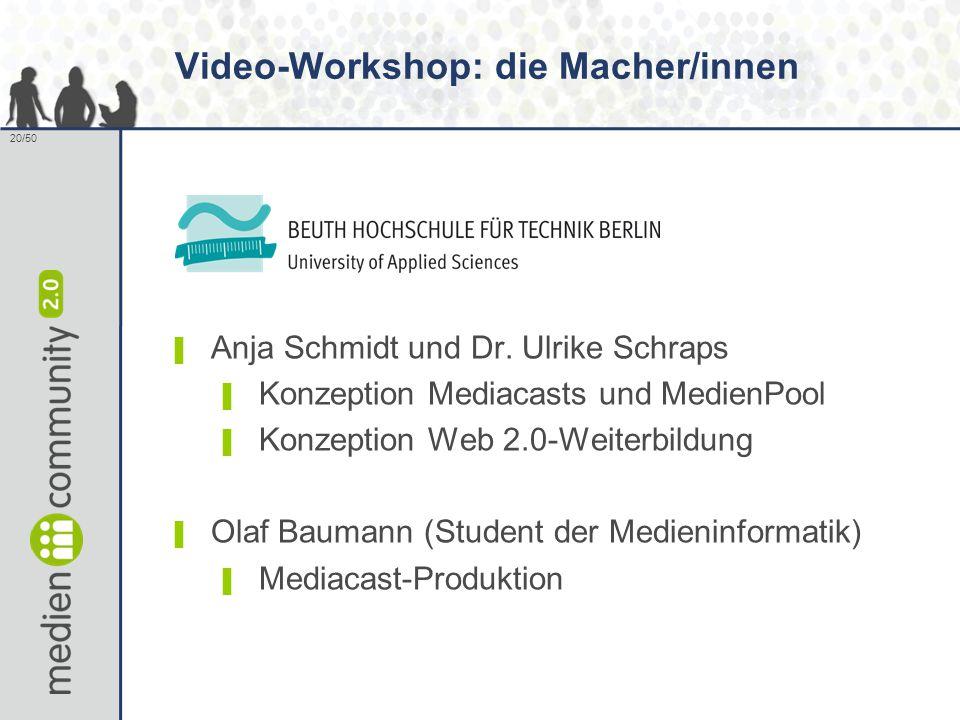 20/50 ▌ Anja Schmidt und Dr. Ulrike Schraps ▌ Konzeption Mediacasts und MedienPool ▌ Konzeption Web 2.0-Weiterbildung ▌ Olaf Baumann (Student der Medi