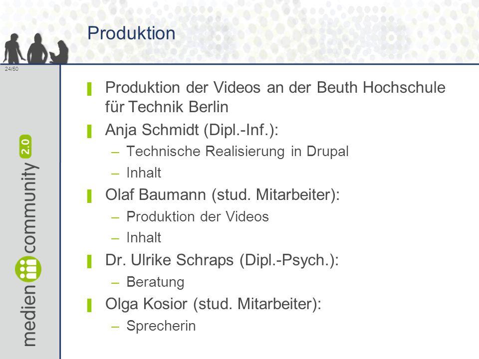 24/50 Produktion ▌ Produktion der Videos an der Beuth Hochschule für Technik Berlin ▌ Anja Schmidt (Dipl.-Inf.): –Technische Realisierung in Drupal –I